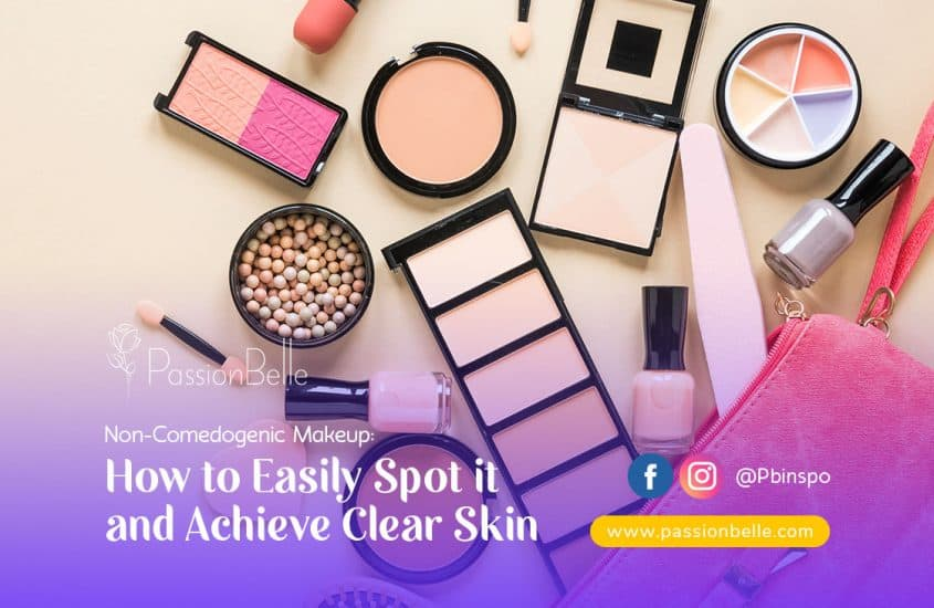 Non-Comedogenic Makeup: How To Easily Spot it and Achieve Clear Skin