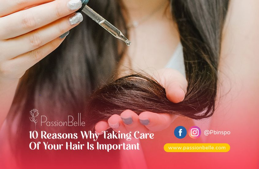 10 Reasons Why Taking Care Of Your Hair Is Important