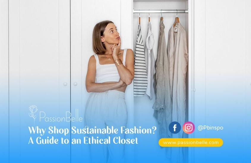 Why Shop Sustainable Fashion? A Guide to an Ethical Closet