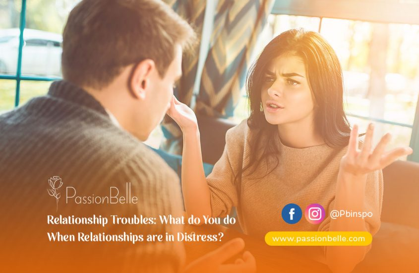 Relationship Troubles: What Do You Do When Relationships are in Distress?